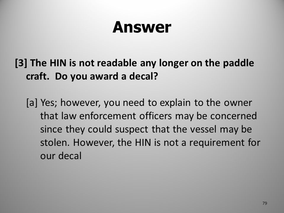 Answer [3] The HIN is not readable any longer on the paddle craft. Do you award a decal